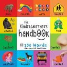 The Kindergartener's Handbook: ABC's, Vowels, Math, Shapes, Colors, Time, Senses, Rhymes, Science, and Chores, with 300 Words that every Kid should K Cover Image