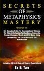 Secrets of Metaphysics Mastery: 3 BOOKS IN 1: Life Changing Truths For Unconventional Thinkers - The Ultimate Collection To Abundance, Prosperity, Fin Cover Image