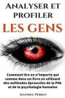 Analyser et profiler les gens: Comment lire en n'importe qui comme dans un livre en utilisant des méthodes éprouvées de la PNL et de la psychologie h Cover Image