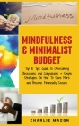 Mindfulness & Minimalist Budget: Top 10 Tips Guide to Overcoming Obsessions and Compulsions & Simple Strategies On How To Save More and Become Financi Cover Image