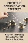 Portfolio Diversification Strategy: Nonprofit Fundraising Strategies That Will Help You Raise More: Sample Nonprofit Marketing Plan Cover Image