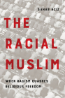 The Racial Muslim: When Racism Quashes Religious Freedom Cover Image