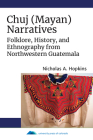 Chuj (Mayan) Narratives: Folklore, History, and Ethnography from Northwestern Guatemala Cover Image