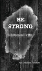 Be Strong: Daily Devotional for Men Cover Image