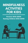 Mindfulness Activities For Kids: Parents With ADHD Raising Children With ADHD: Books On Adhd For Parents Cover Image