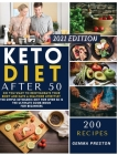 Keto Diet After 50: Do you want to reinvigorate your body and have a healthier lifestyle? The simple ketogenic diet for over 50 is The ult Cover Image