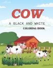 Cow a black and white coloring book: Unique Cow Coloring Pages for Kids Cover Image