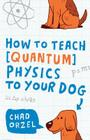 How to Teach Quantum Physics to Your Dog Cover Image