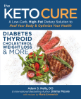 The Keto Cure: A Low Carb High Fat Dietary Solution to Heal Your Body and Optimize Your Health Cover Image