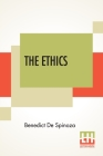 The Ethics: (Ethica Ordine Geometrico Demonstrata) Translated From The Latin By R. H. M. Elwes Cover Image