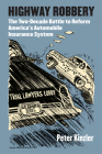 Highway Robbery: The Two-Decade Battle to Reform America's Automobile Insurance System Cover Image