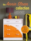 The Annie Sloan Collection: 75 step-by-step paint projects and ideas to transform your home Cover Image