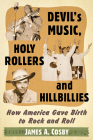 Devil's Music, Holy Rollers and Hillbillies: How America Gave Birth to Rock and Roll Cover Image