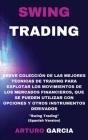 Swing Trading: Breve colección de las mejores técnicas de trading para explotar los movimientos de los mercados financieros, que se p Cover Image