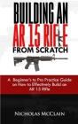 Building an AR 15 Rifle from Scratch: A Beginner's to Pro Practice Guide on How to Effectively Build an AR 15 Rifle Cover Image