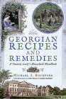 Georgian Recipes and Remedies: A Country Lady's Household Handbook Cover Image