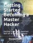 Getting Started Becoming a Master Hacker: Hacking is the Most Important Skill Set of the 21st Century! Cover Image