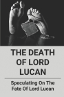 The Death Of Lord Lucan: Speculating On The Fate Of Lord Lucan: Conspiracy Files Of Lord Lucan Cover Image