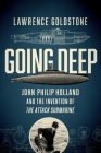 Going Deep: John Philip Holland and the Invention of the Attack Submarine Cover Image