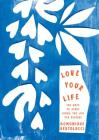 Love Your Life: 100 Ways to Start Living the Life You Deserve Cover Image