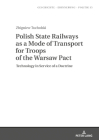 Polish State Railways as a Mode of Transport for Troops of the Warsaw Pact; Technology in Service of a Doctrine (Geschichte - Erinnerung - Politik. Studies in History #35) Cover Image