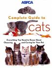 ASPCA Complete Guide to Cats: Everything You Need to Know About Choosing and Caring for Your Pet Cover Image