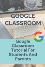 Google Classroom: Google Classroom Tutorial For Students And Parents: Online Learning Guide Cover Image