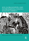 Soy, Globalization, and Environmental Politics in South America (Critical Agrarian Studies) Cover Image