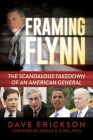 Framing Flynn: The Scandalous Takedown of an American General Cover Image
