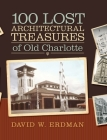 100 Lost Architectural Treasures of Old Charlotte Cover Image