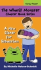 The Whatif Monster Chapter Book Series: A New Sister for Sebastian Cover Image