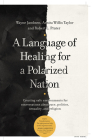 A Language of Healing for a Polarized Nation: Creating Safe Environments for Conversations about Race, Politics, Sexuality, and Religion Cover Image