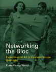 Networking the Bloc: Experimental Art in Eastern Europe 1965-1981 Cover Image
