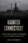 Haunted Connecticut: Ghosts and Strange Phenomena of the Constitution State Cover Image