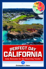 Perfect Day California: Daily Itineraries for the Discerning Traveler Cover Image