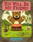 YOU WILL BE MY FRIEND! (Starring Lucille Beatrice Bear #2) Cover Image