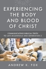 Experiencing the Body and Blood of Christ: Communicating Biblical Truth to Late Millennials and Generation Z Cover Image
