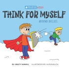 Think for Myself Around Bullies: Holistic Thinking Kids Cover Image
