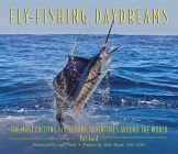 Fly-Fishing Daydreams: The Most Exciting Fly-Fishing Adventures Around the World Cover Image