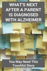 What's Next After A Parent Is Diagnosed With Alzheimer: You May Need This Touchful Story: Tips For Caring For Someone With Alzheimers Cover Image