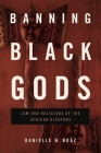 Banning Black Gods: Law and Religions of the African Diaspora Cover Image