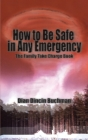 How to Be Safe in Any Emergency: The Family Take Charge Book Cover Image