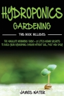 Hydroponics Gardening: This Book Includes: The Absolute Beginners Guide + 21 Little-Known Secrets to Build Your Hydroponic Garden without Soi Cover Image