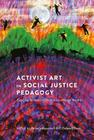 Activist Art in Social Justice Pedagogy; Engaging Students in Glocal Issues through the Arts (Counterpoints #403) Cover Image