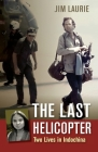 The Last Helicopter: Two Lives in Indochina Cover Image