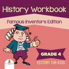 Grade 4 History Workbook: Famous Inventors Edition (History For Kids) Cover Image