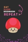 Eat Sleep Mushroom Repeat: Best Gift for Mushroom Lovers, 6 x 9 in, 110 pages book for Girl, boys, kids, school, students Cover Image