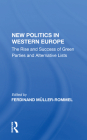 New Politics in Western Europe: The Rise and Success of Green Parties and Alternative Lists Cover Image