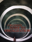 A Beginners Guide to Visualization: Harnessing the Power of Your Subconscious Mind, Creative Visualization, Guided Visualization Cover Image