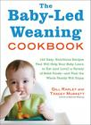 The Baby-Led Weaning Cookbook: 130 Easy, Nutritious Recipes That Will Help Your Baby Learn to Eat (and Love!) a Variety of Solid Foods—and That the Whole Family Will Enjoy Cover Image